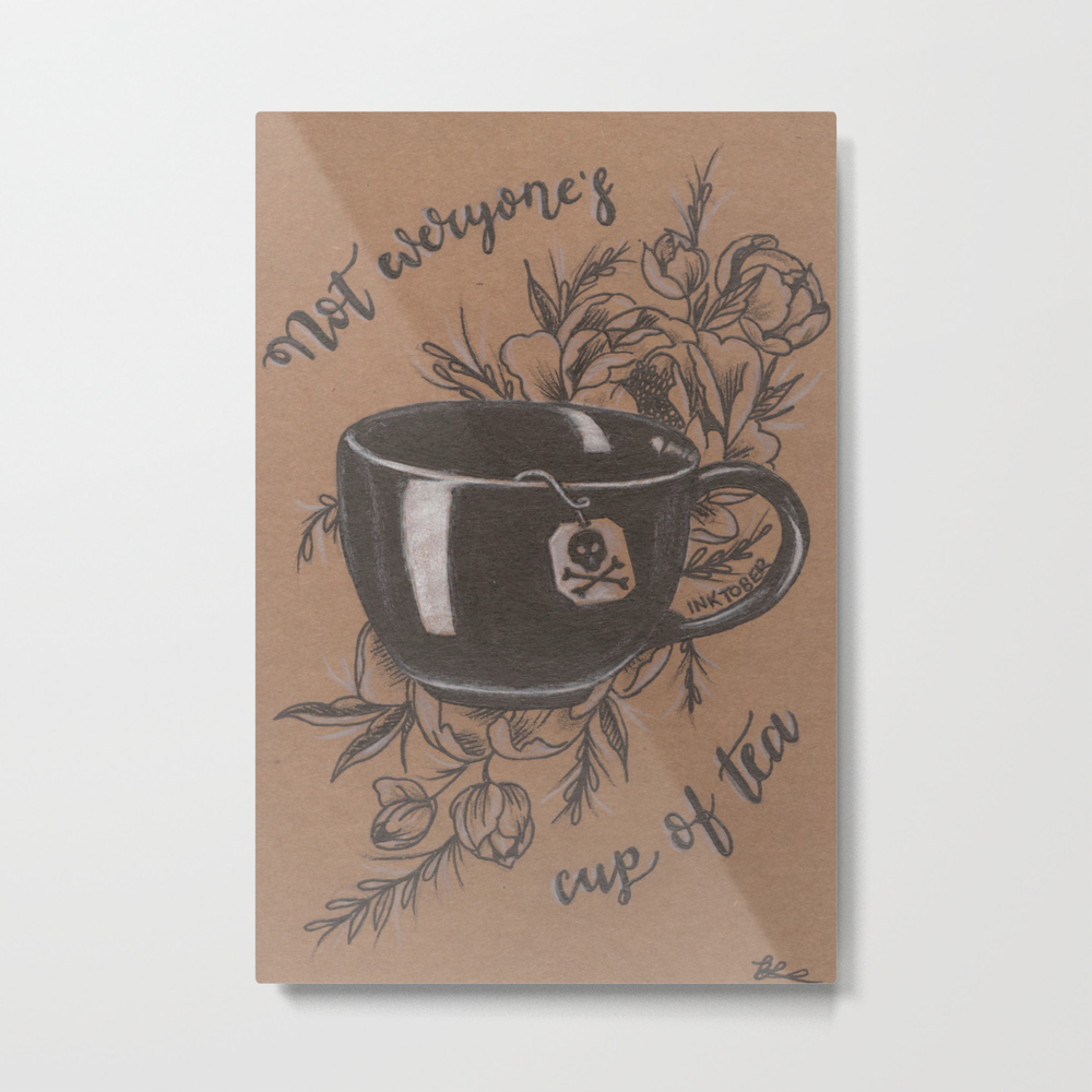 Not Everyone's Cup Of Tea Metal Print by Jadepowelljones MTP7893902
