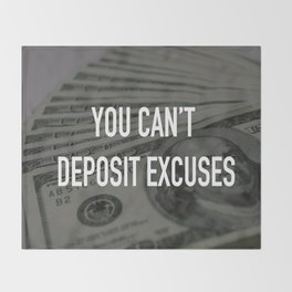 YOU CAN'T DEPOSIT EXCUSES Throw Blanket