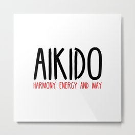 Aikido HARMONY, ENERGY AND WAY Metal Print