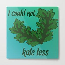 Kale-Less Metal Print