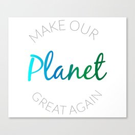 Make Our Planet Great Again Canvas Print