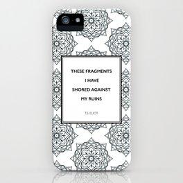 T.S. Eliot - The Waste Land - Shored Against My Ruins iPhone Case