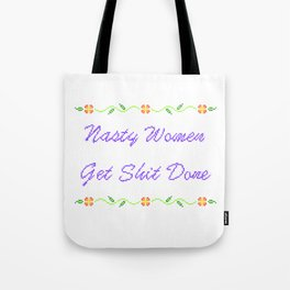 Nasty Women Get Shit Done Tote Bag
