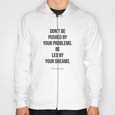 Don't be pushed by your problems. Be led by your dreams. Quote by Ralph Waldo Emmerson Hoody