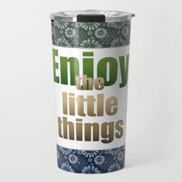 Enjoy the little things Travel Mug