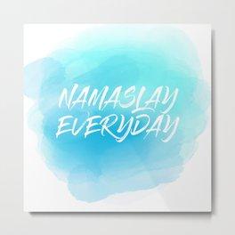 Namaslay Everyday Metal Print