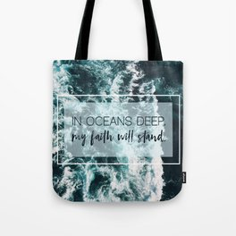 In Oceans Deep My Faith Will Stand Tote Bag
