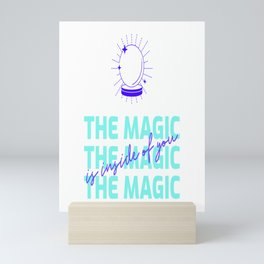 The Magic Is Inside You - powerful quote - believe in yourself  Mini Art Print