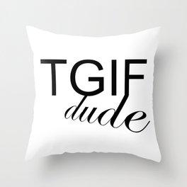 TGIF DUDE Throw Pillow