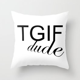 TGIF DUDE Throw Pillow