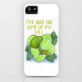 I've had the lime of my life iPhone Case