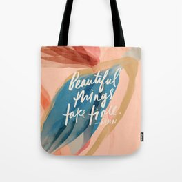 Beautiful Things Take Time Tote Bag