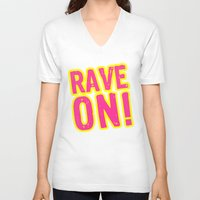 rave V-neck T-shirts featuring Rave on! by Illuminany