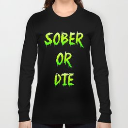 Sober Or Die Long Sleeve T-shirt