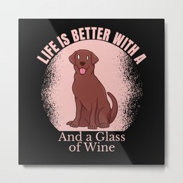 LIFE IS BETTER WITH A LABRADOR AND WINE Metal Print