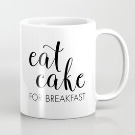 Eat Cake for Breakfast Coffee Mug