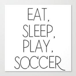 Eat, Sleep, Play Soccer Canvas Print