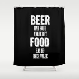 Beer had food value but Food has no beer value Shower Curtain