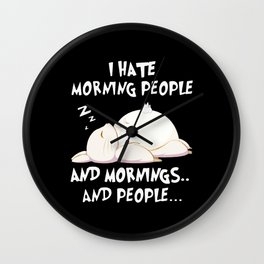 I Hate Morning People And Mornings Wall Clock