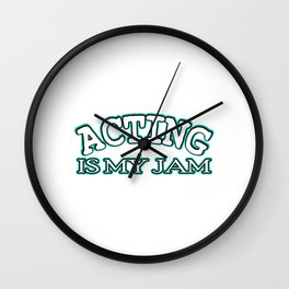 Is acting your Jam? Then this is the tee for you! Makes an awesome gift this holiday for your friend Wall Clock