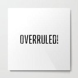 Overruled! Metal Print