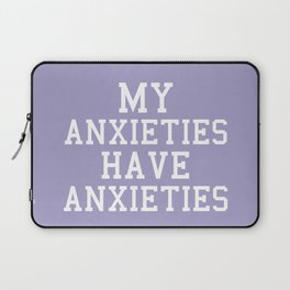 My Anxieties Have Anxieties, Quote Laptop Sleeve
