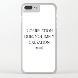 CORRELATION DOES NOT IMPLY CAUSATION Clear iPhone Case