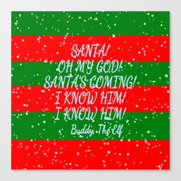 Santa's Coming, I know him, I know him, Buddy The Elf Canvas Print