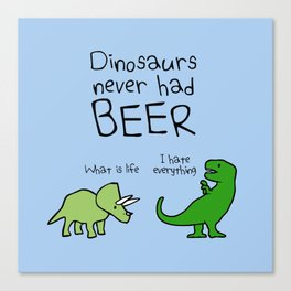 Dinosaurs Never Had Beer Canvas Print