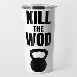 Kill the Wod - Motivational Poster for Crossfit Travel Mug
