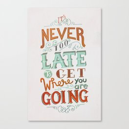 Never Too Late to Get Where You're Going Canvas Print