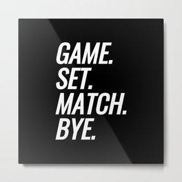 Game. Set. Match. Bye. Metal Print