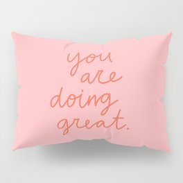 You Are Doing Great Pillow Sham