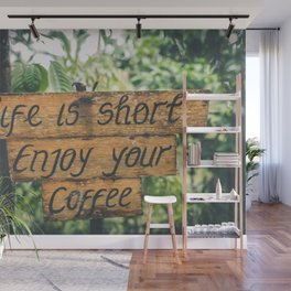 Life is short ~ Enjoy your coffee Wall Mural