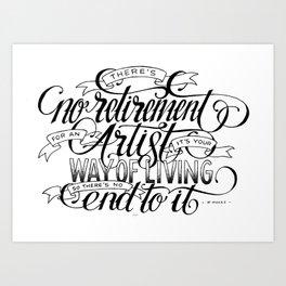 No retirement for artists Art Print