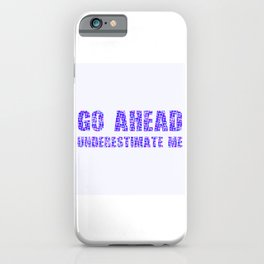 Go Ahead underestimate me Colorful iPhone Case