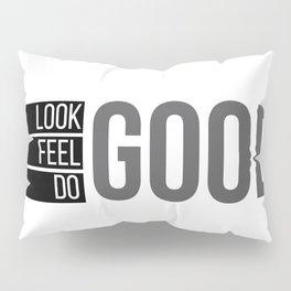 Look good. Feel good. Do good. Pillow Sham