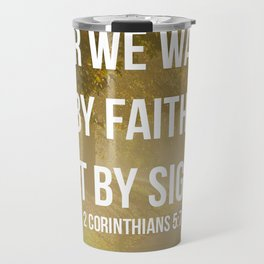 For We Walk By Faith, Not By Sight - 2 Corinthians 5:7 - Bible Quote - Inspirational Quote Travel Mug