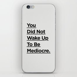 You Did Not Wake Up to Be Mediocre black and white minimalist typography home room wall decor iPhone Skin