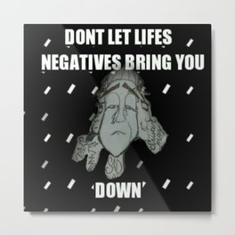 Negatives bring you down Metal Print