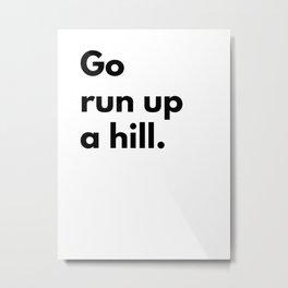 Go run up a hill Metal Print
