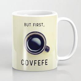 But First, Covfefe Coffee Mug