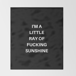 I'm A Little Ray of Fucking Sunshine Throw Blanket