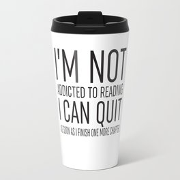 I'm Not Addicted Travel Mug