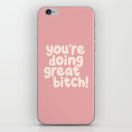 You're Doing Great Bitch iPhone Skin