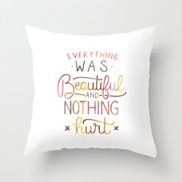 Everything Was Beautiful and Nothing Hurt Throw Pillow