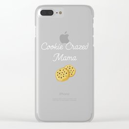 Cookie Crazed Mama Sweet Tooth Foodie T-Shirt Clear iPhone Case