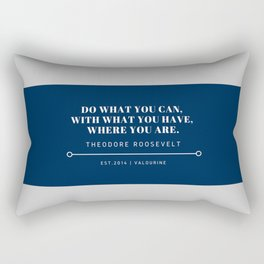 """Theodore Roosevelt Quote """"Do what you can, with what you have, where you are."""" Rectangular Pillow"""