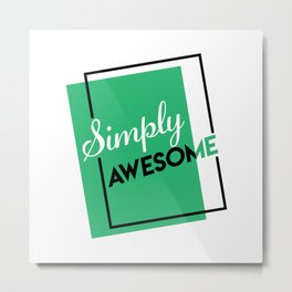 Simply Awesome Metal Print