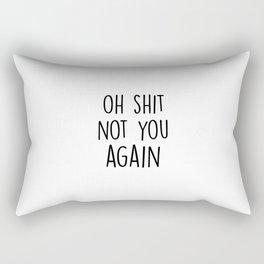 Oh shit, not you again Rectangular Pillow